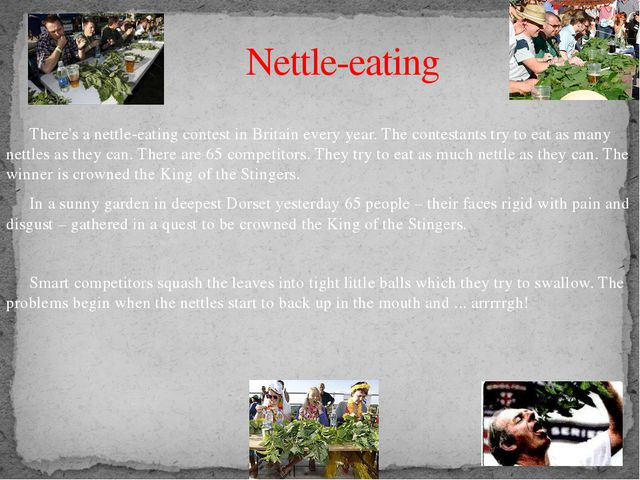 Nettle-eating 	There's a nettle-eating contest in Britain every year. The con...