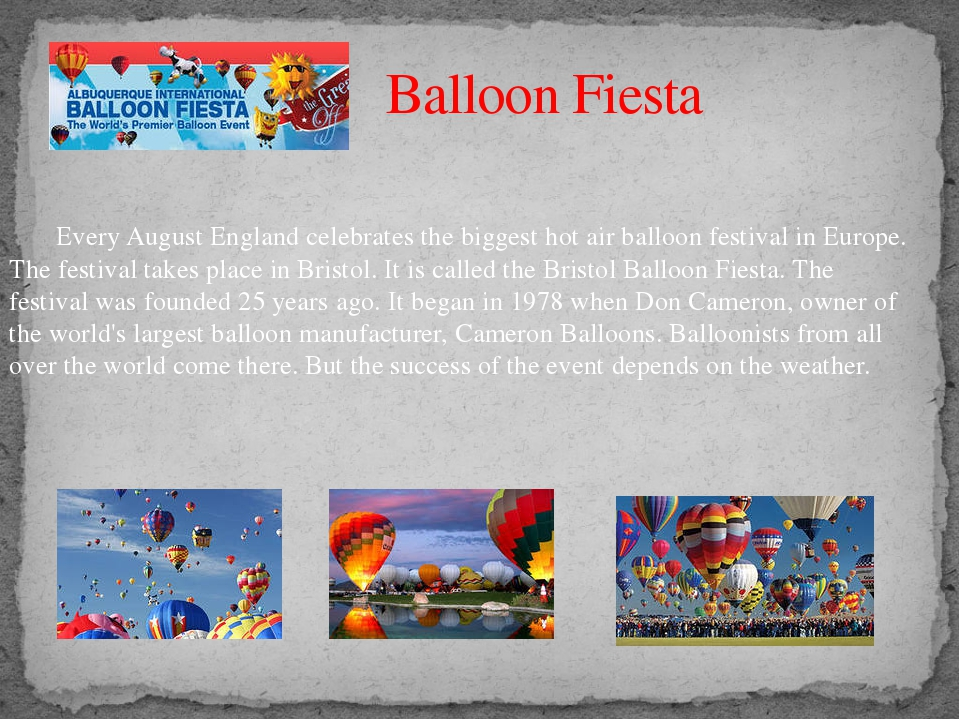 Balloon Fiesta 	 Every August England celebrates the biggest hot air balloon...