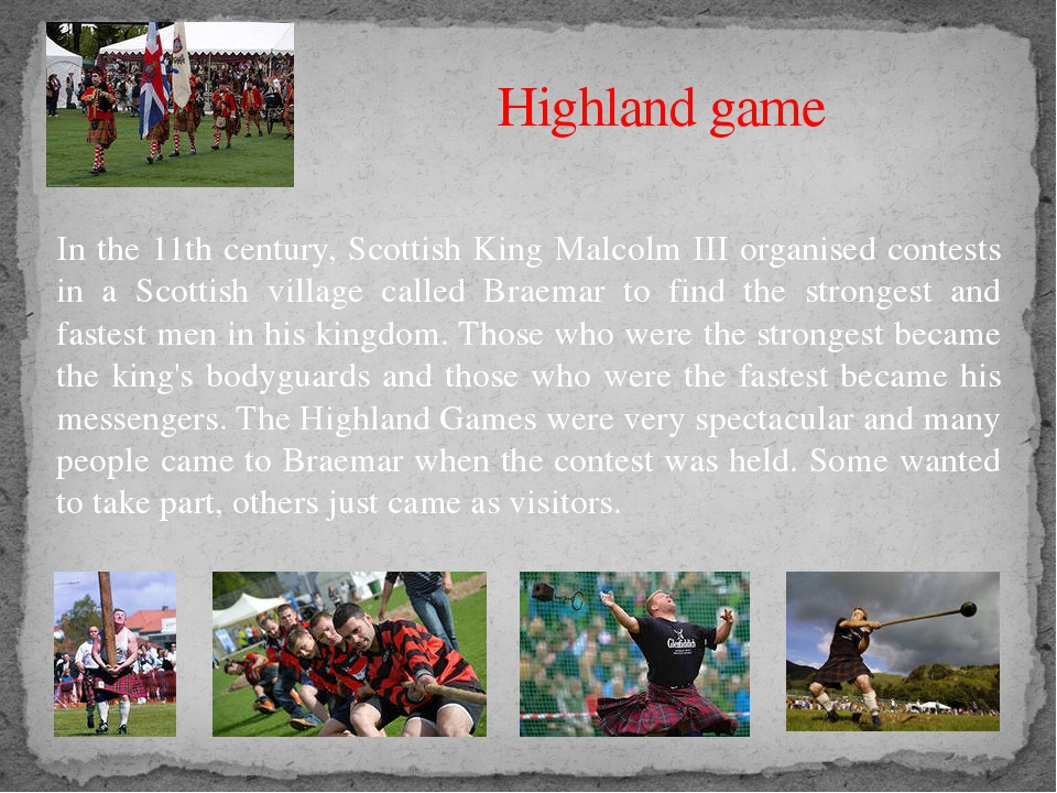 Highland game In the 11th century, Scottish King Malcolm III organised contes...