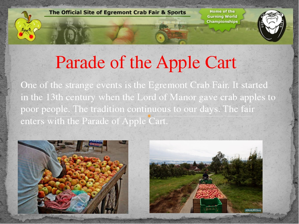 Parade of the Apple Cart One of the strange events is the Egremont Crab Fair....