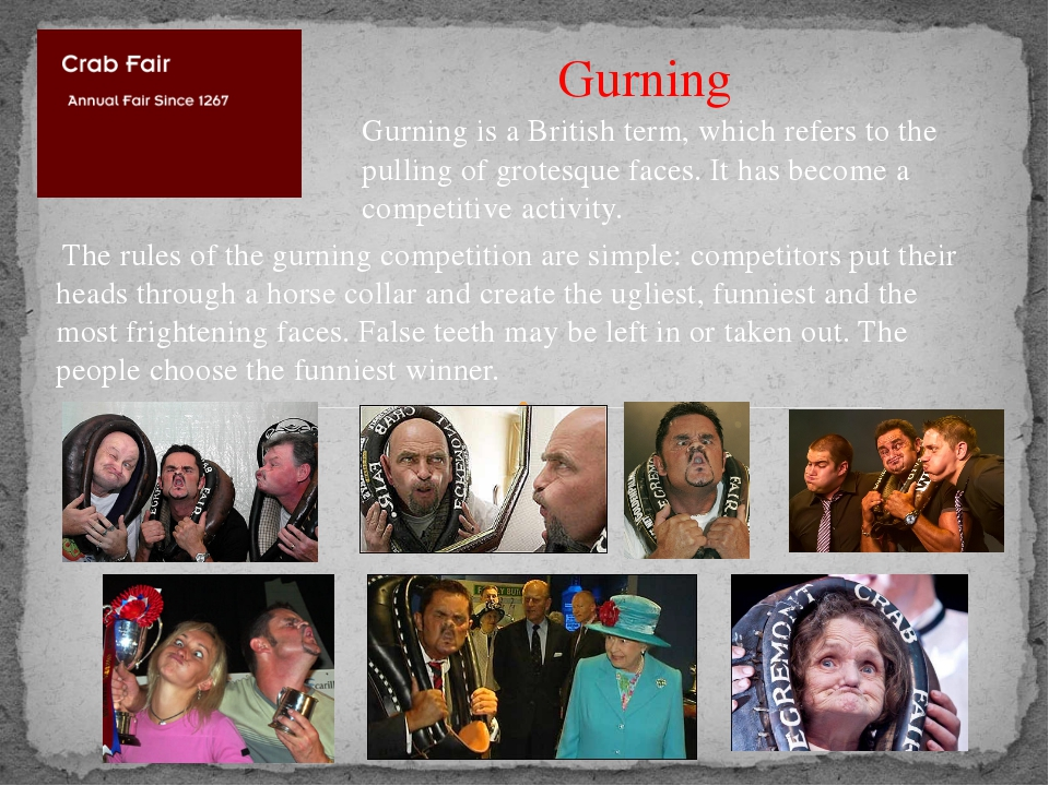 Gurning  The rules of the gurning competition are simple: competitors put the...