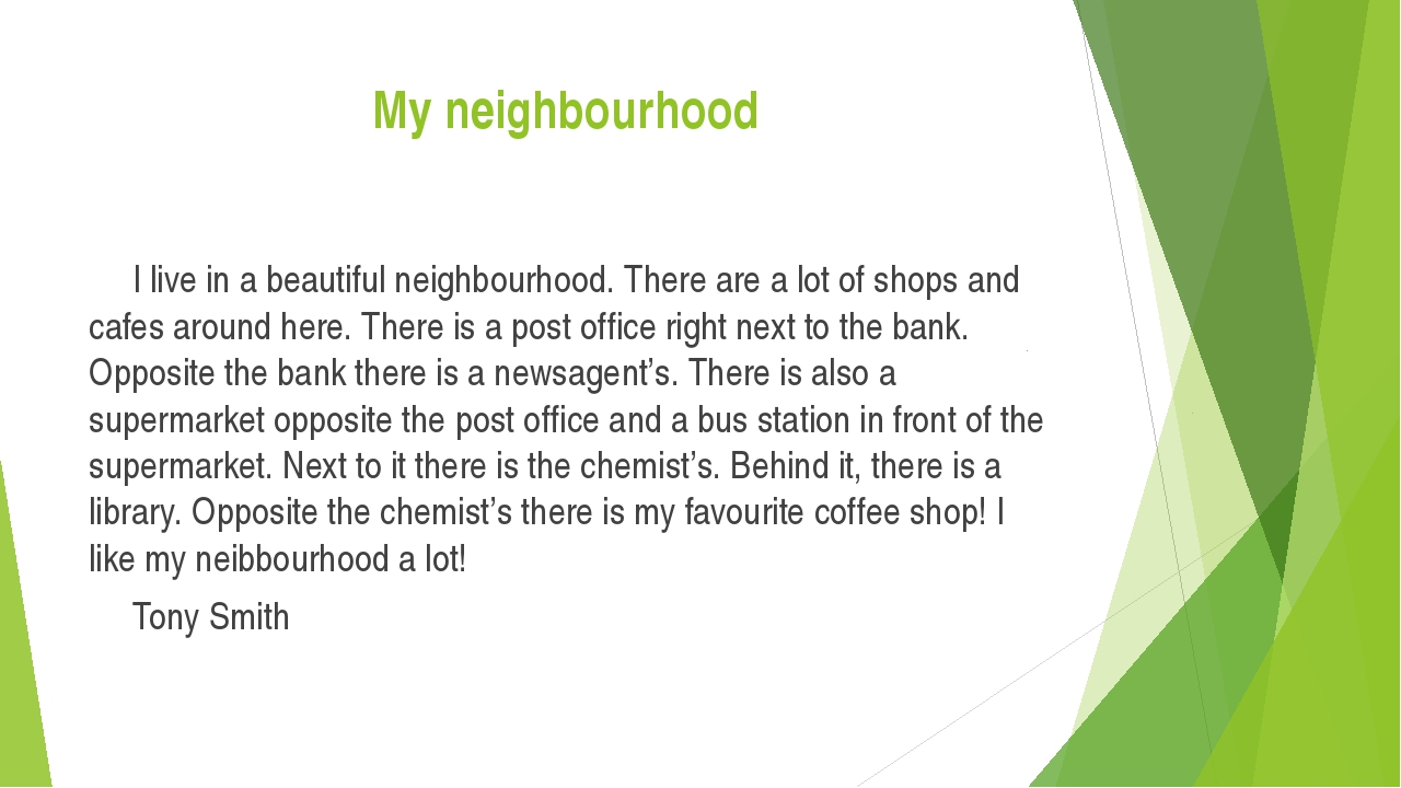 My neighbourhood 	I live in a beautiful neighbourhood. There are a lot of sho...