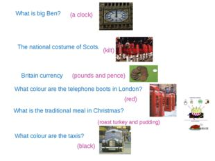 What is big Ben? (a clock) The national costume of Scots. (kilt) Britain curr