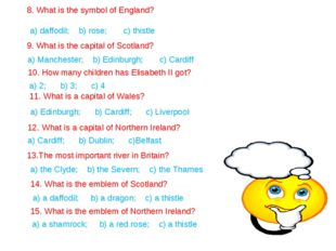 8. What is the symbol of England? a) daffodil; b) rose; c) thistle 9. What is