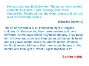 He was a famous English writer. The person who created characters as Oliver T