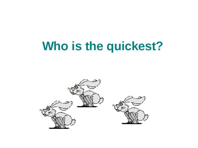 Who is the quickest?