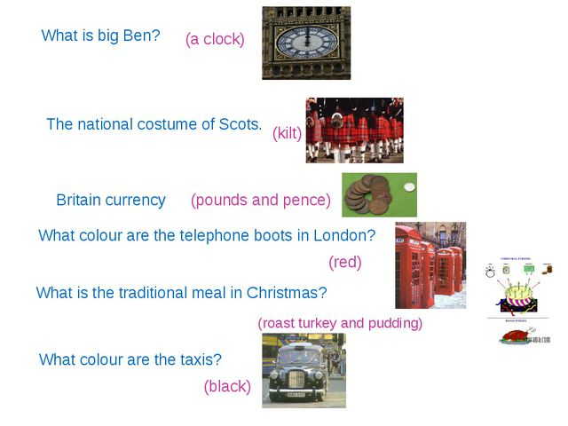What is big Ben? (a clock) The national costume of Scots. (kilt) Britain curr...