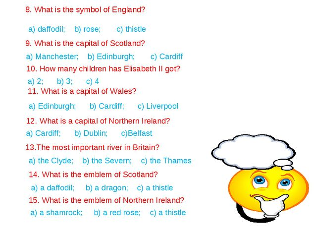 8. What is the symbol of England? a) daffodil; b) rose; c) thistle 9. What is...