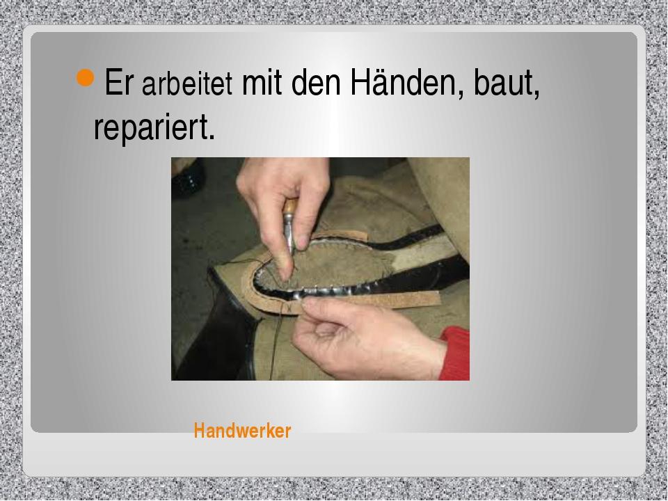 Handwerker Er arbeitet mit den Händen, baut, repariert.