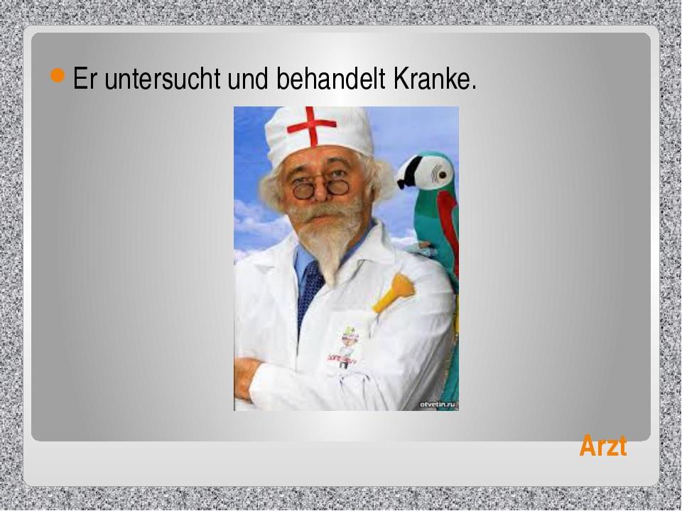 Arzt Er untersucht und behandelt Kranke.