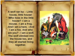 A wolf ran by: - Little house, little house! Who lives in the little house? -