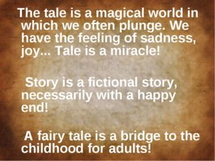 The tale is a magical world in which we often plunge. We have the feeling of