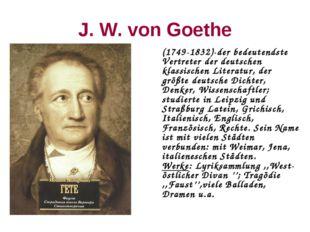 J. W. von Goethe (1749-1832)-der bedeutendste Vertreter der deutschen klassi