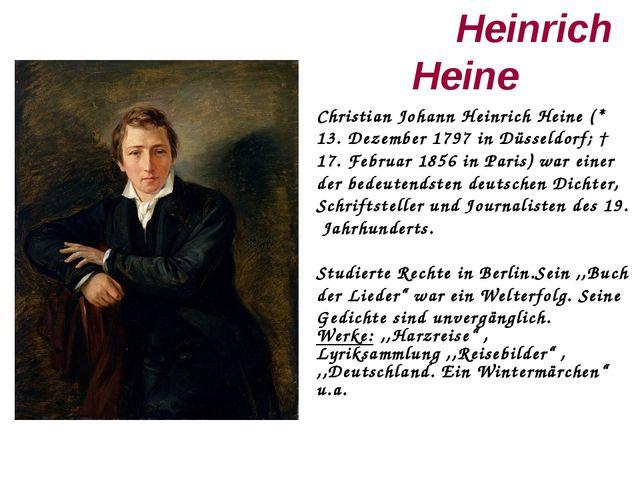 Heinrich Heine Christian Johann Heinrich Heine (* 13. Dezember 1797 in Düsse...