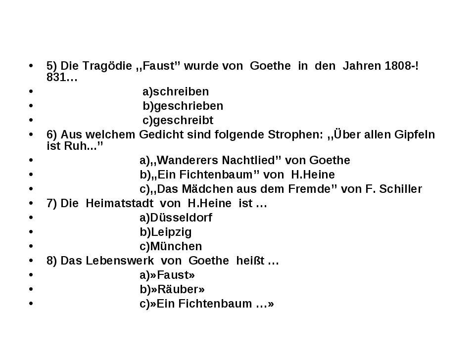5) Die Tragödie ,,Faust'' wurde von Goethe in den Jahren 1808-!831… a)schreib...