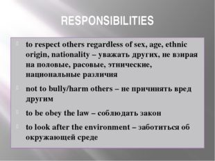 RESPONSIBILITIES to respect others regardless of sex, age, ethnic origin, nat