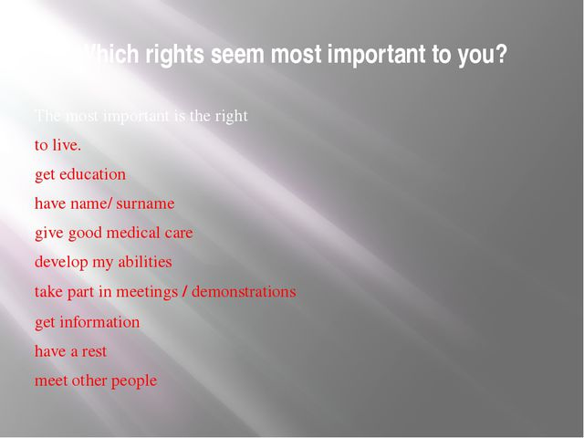 Which rights seem most important to you? The most important is the right to l...