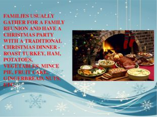 FAMILIES USUALLY GATHER FOR A FAMILY REUNION AND HAVE A CHRISTMAS PARTY WITH