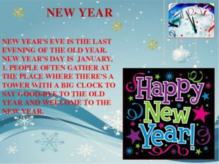 NEW YEAR'S EVE IS THE LAST EVENING OF THE OLD YEAR. NEW YEAR'S DAY IS JANUARY