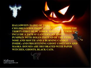 HALLOWEEN IS ONE OF THE FAVORITE CHILDREN'S HOLIDAYS. IT IS CELEBRATED ON TH