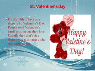 St. Valentine's day On the 14th of February there is St. Valentine's Day. Peo