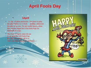 April Fools Day 1April A day of jokes and tricks. You have to play the joke b