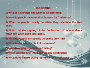 QUESTIONS: 1) What is Christmas and when is it celebrated? 2) How do people d