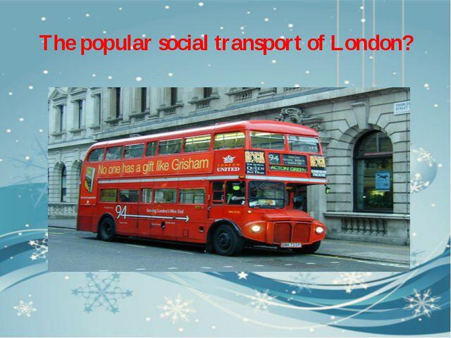 The popular social transport of London?