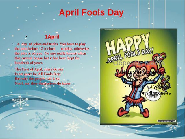 April Fools Day 1April A day of jokes and tricks. You have to play the joke b...