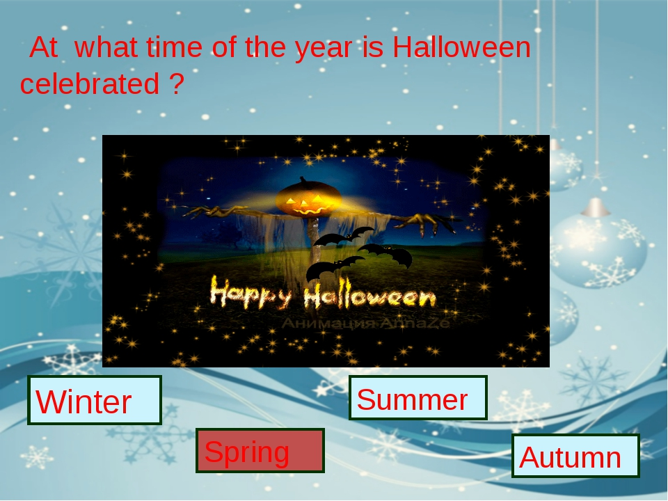 At what time of the year is Halloween celebrated ? Winter Summer Autumn Spring