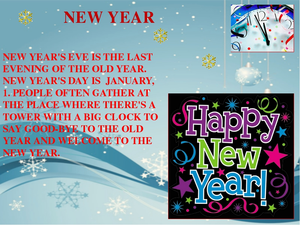 NEW YEAR'S EVE IS THE LAST EVENING OF THE OLD YEAR. NEW YEAR'S DAY IS JANUARY...