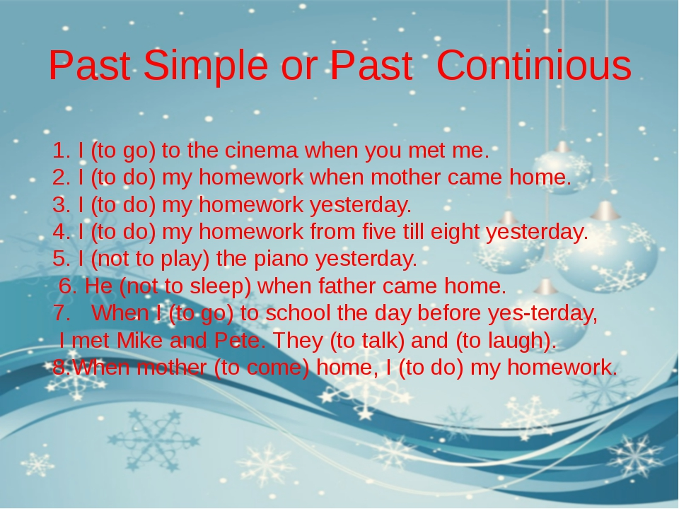 Past Simple or Past Continious 1.I (to go) to the cinema when you met me. 2....