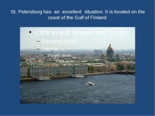 St. Petersburg has an excellent situation. It is located on the coast of the