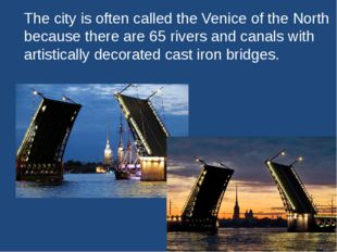 The city is often called the Venice of the North because there are 65 rivers