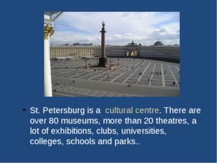St. Petersburg is a cultural centre. There are over 80 museums, more than 20