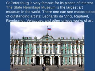 St.Petersburg is very famous for its places of interest. The State Hermitage