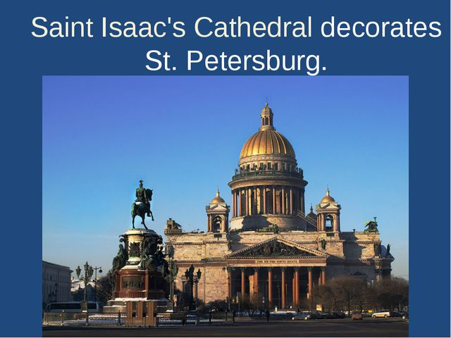 Saint Isaac's Cathedral decorates St. Petersburg.