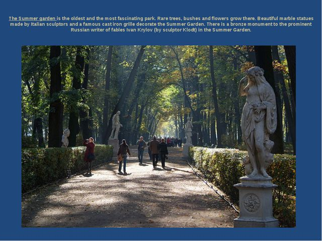 The Summer garden is the oldest and the most fascinating park. Rare trees, bu...