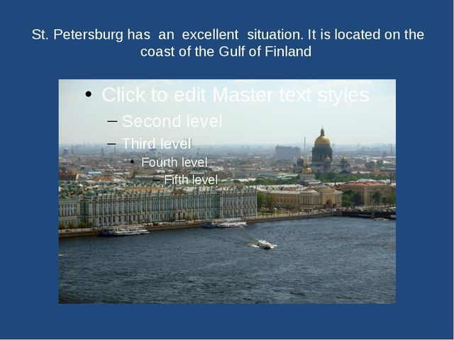 St. Petersburg has an excellent situation. It is located on the coast of the...
