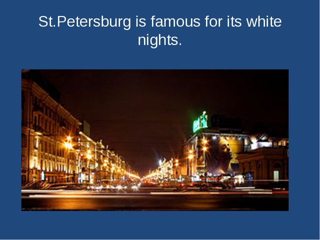 St.Petersburg is famous for its white nights.