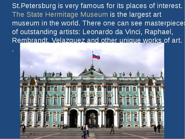 St.Petersburg is very famous for its places of interest. The State Hermitage...