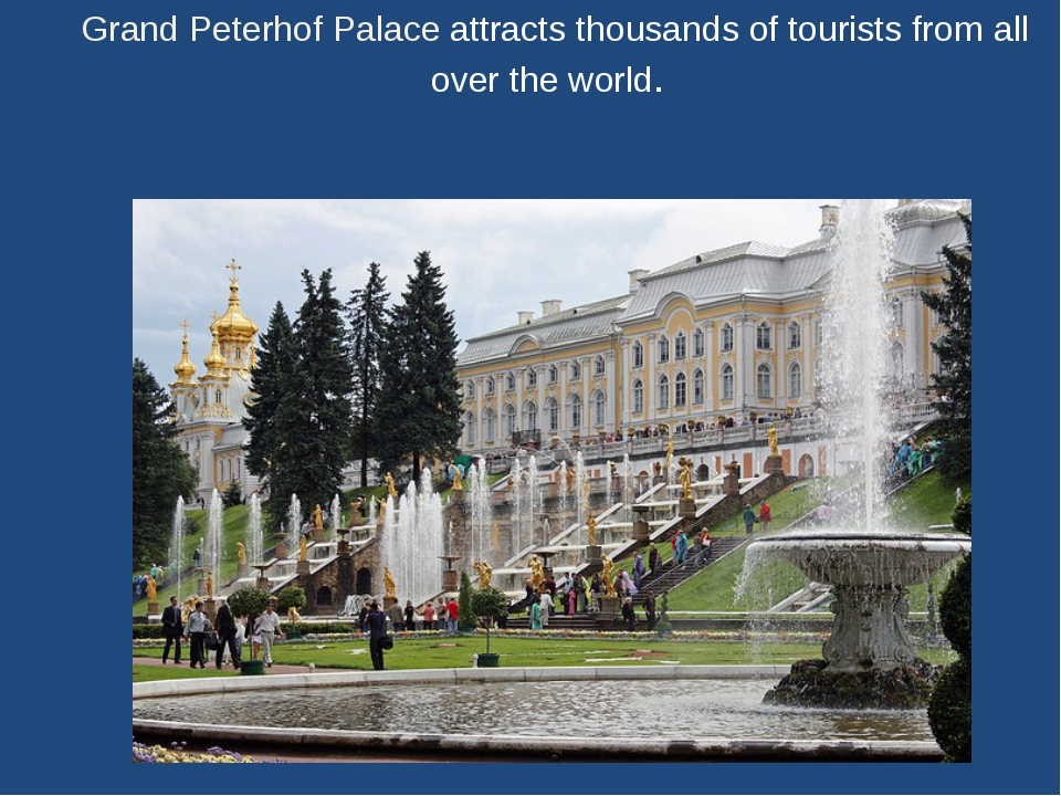 Grand Peterhof Palace attracts thousands of tourists from all over the world.