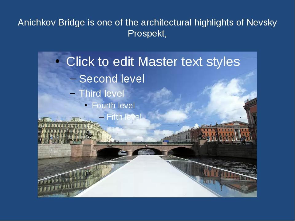 Anichkov Bridge is one of the architectural highlights of Nevsky Prospekt,