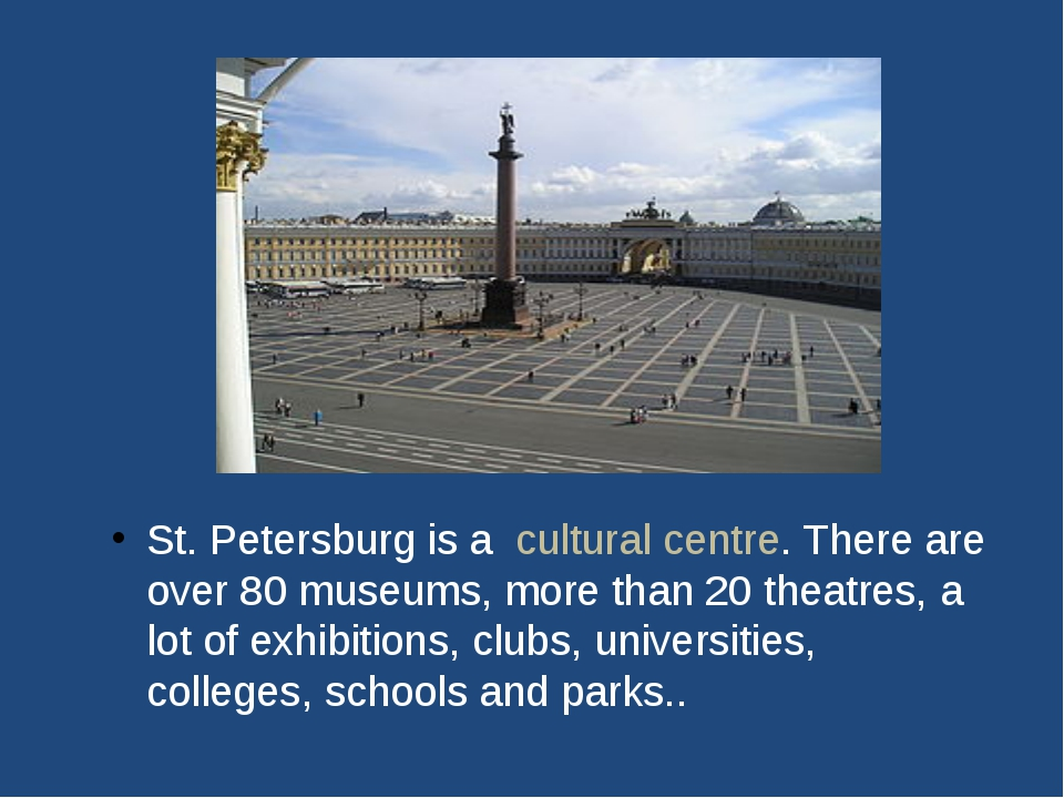 St. Petersburg is a cultural centre. There are over 80 museums, more than 20...