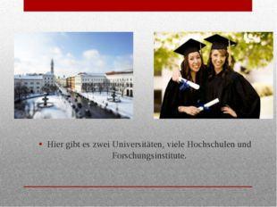 Hier gibt es zwei Universitäten, viele Hochschulen und Forschungsinstitute.