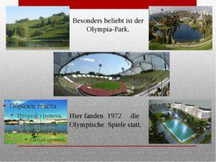 Besonders beliebt ist der Olympia-Park. Hier fanden 1972 die Olympische Spie