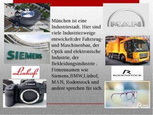 München ist eine Industriestadt. Hier sind viele Industriezweige entwickelt: