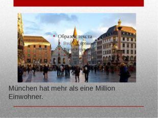 München hat mehr als eine Million Einwohner.