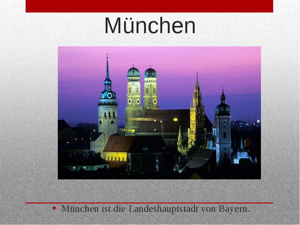 München München ist die Landeshauptstadt von Bayern.