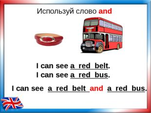 Используй слово and I can see a red belt. I can see a red bus. I can see a re